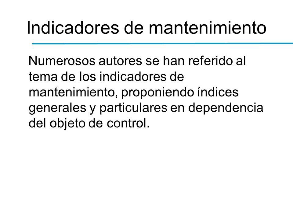 Indicadores de mantenimiento Numerosos autores se han referido al tema de los indicadores de mantenimiento, proponiendo índices generales y particular