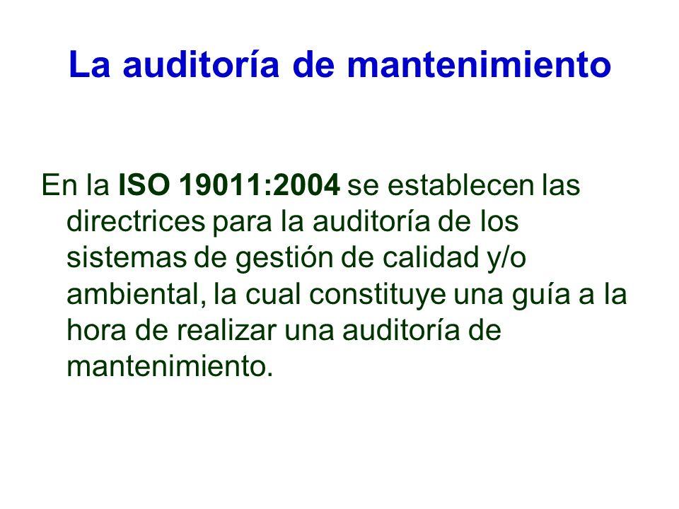 La auditoría de mantenimiento En la ISO 19011:2004 se establecen las directrices para la auditoría de los sistemas de gestión de calidad y/o ambiental