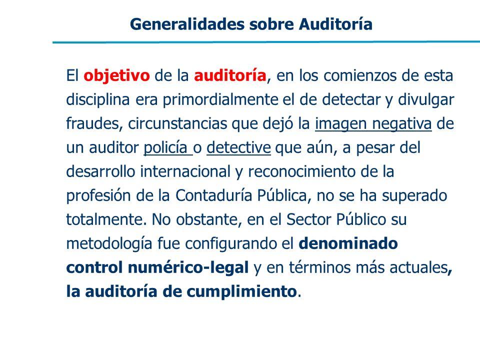 Generalidades sobre Auditoría El objetivo de la auditoría, en los comienzos de esta disciplina era primordialmente el de detectar y divulgar fraudes,