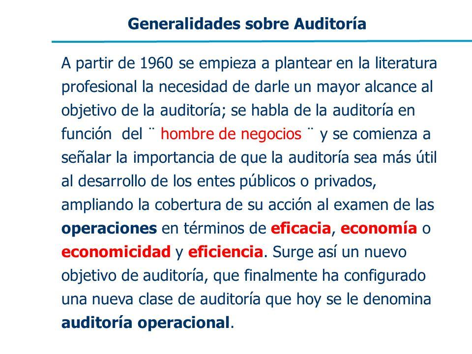 Generalidades sobre Auditoría A partir de 1960 se empieza a plantear en la literatura profesional la necesidad de darle un mayor alcance al objetivo d