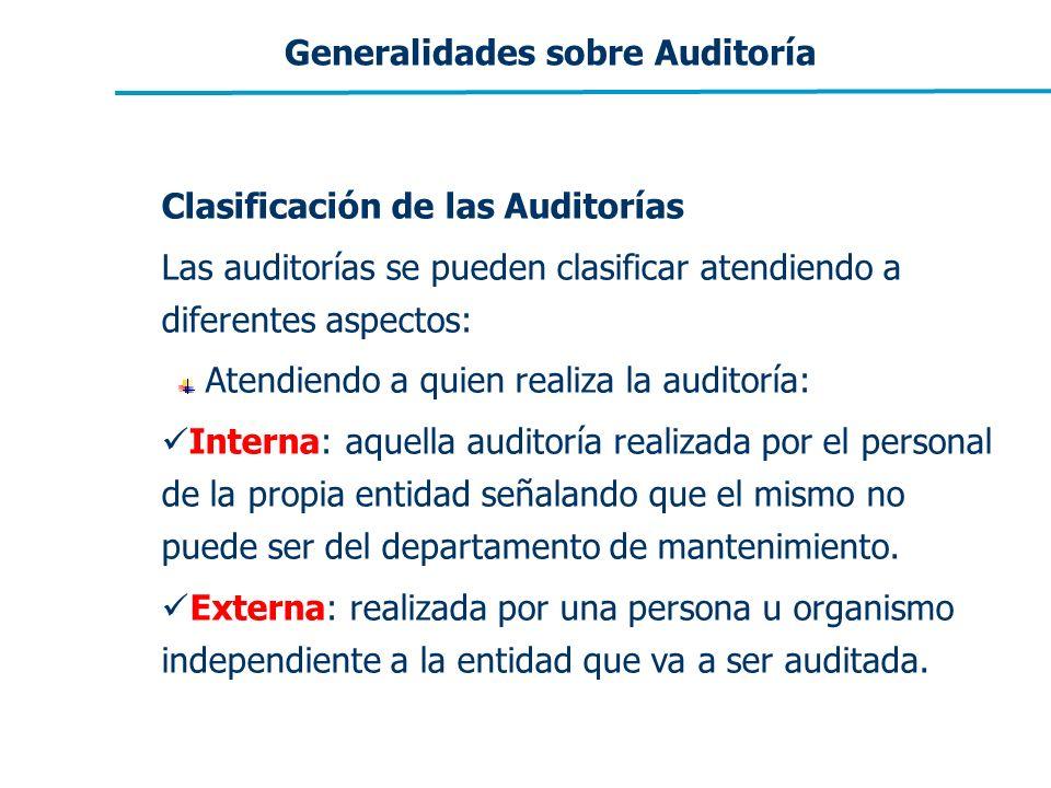 Generalidades sobre Auditoría Clasificación de las Auditorías Las auditorías se pueden clasificar atendiendo a diferentes aspectos: Atendiendo a quien