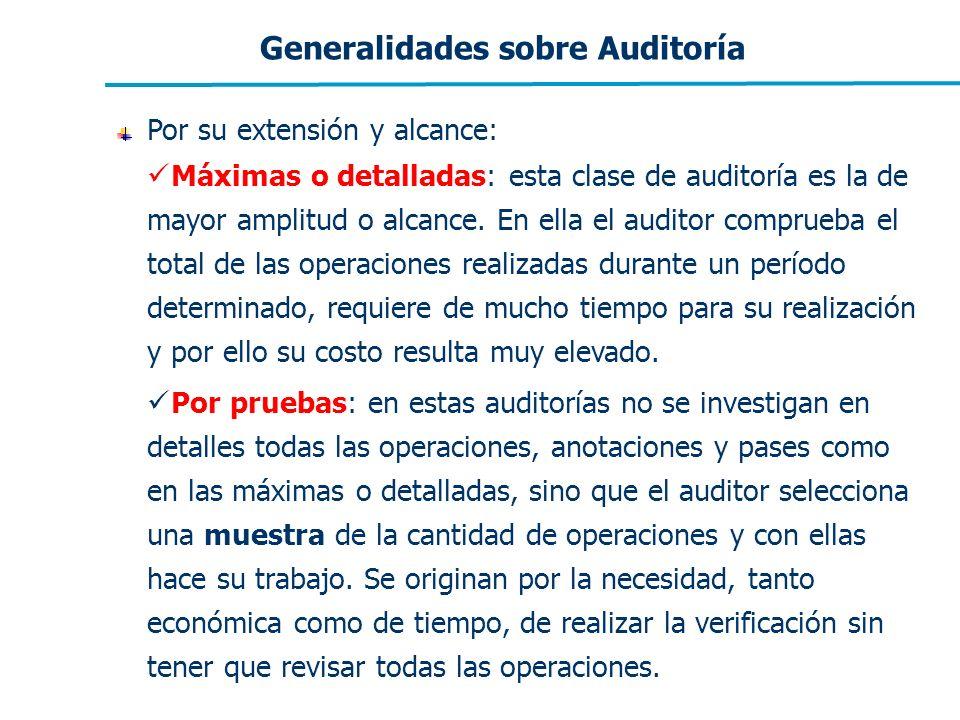 Generalidades sobre Auditoría Por su extensión y alcance: Máximas o detalladas: esta clase de auditoría es la de mayor amplitud o alcance. En ella el