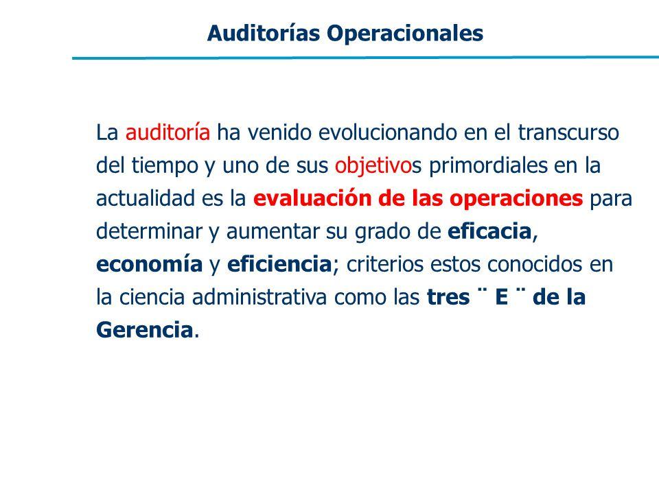 Auditorías Operacionales La auditoría ha venido evolucionando en el transcurso del tiempo y uno de sus objetivos primordiales en la actualidad es la e