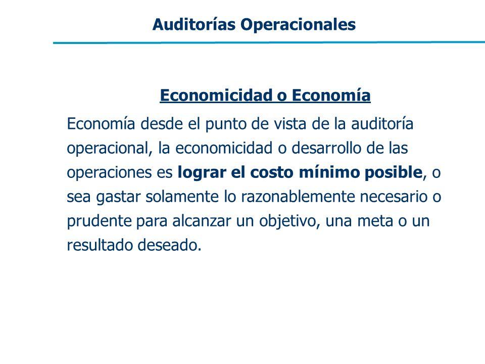 Economicidad o Economía Economía desde el punto de vista de la auditoría operacional, la economicidad o desarrollo de las operaciones es lograr el cos