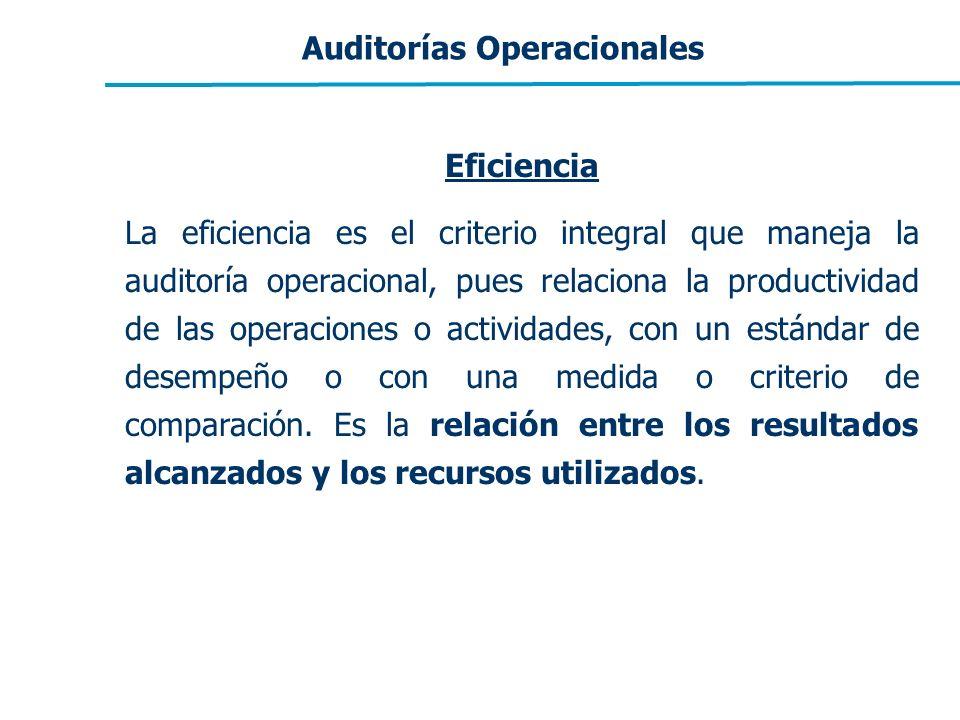 Eficiencia La eficiencia es el criterio integral que maneja la auditoría operacional, pues relaciona la productividad de las operaciones o actividades