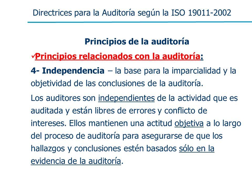Directrices para la Auditoría según la ISO 19011-2002 Principios de la auditoría Principios relacionados con la auditoría: 4- Independencia – la base
