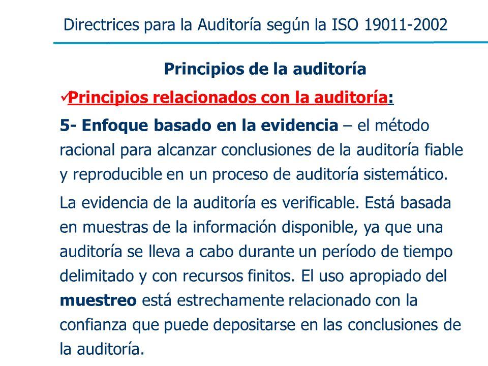 Directrices para la Auditoría según la ISO 19011-2002 Principios de la auditoría Principios relacionados con la auditoría: 5- Enfoque basado en la evi
