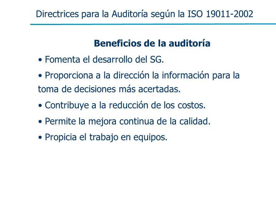 Directrices para la Auditoría según la ISO 19011-2002 Beneficios de la auditoría Fomenta el desarrollo del SG. Proporciona a la dirección la informaci