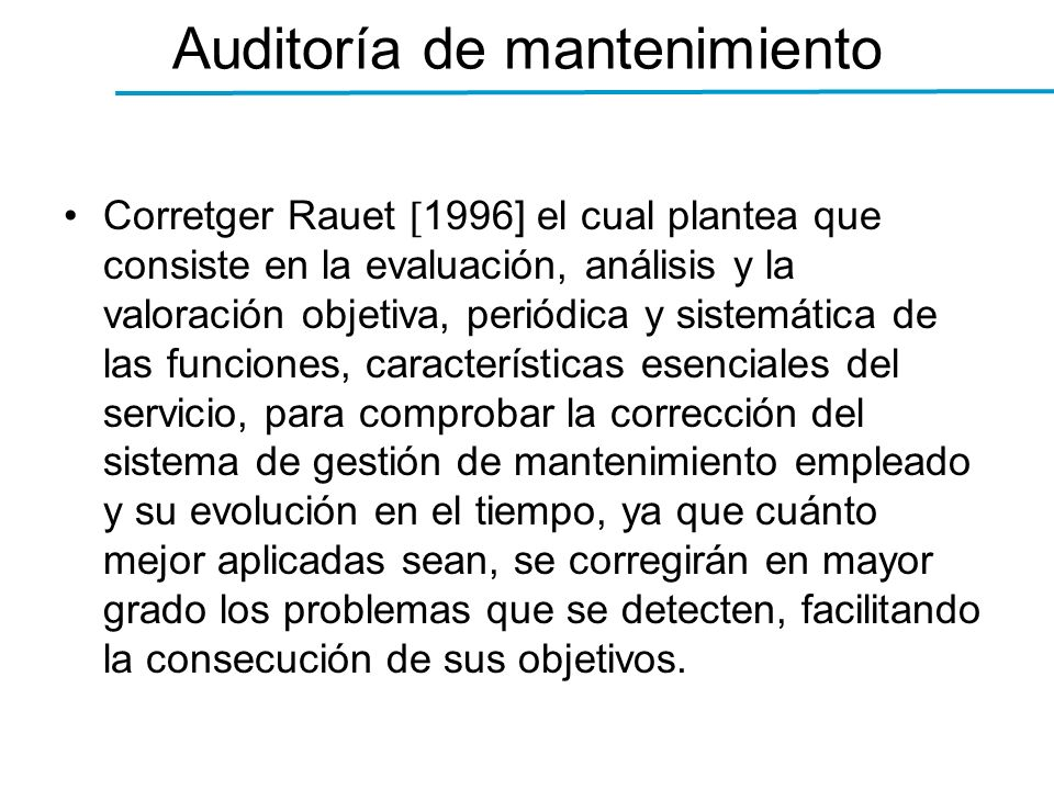 Auditoría de mantenimiento Corretger Rauet 1996] el cual plantea que consiste en la evaluación, análisis y la valoración objetiva, periódica y sistemá