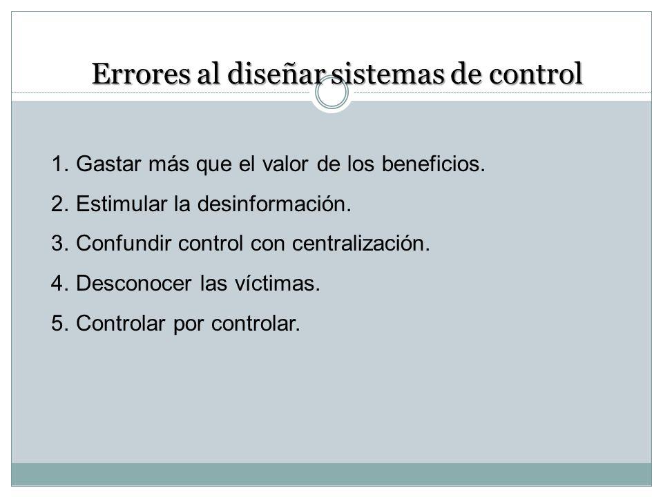 1.Gastar más que el valor de los beneficios. 2.Estimular la desinformación. 3.Confundir control con centralización. 4.Desconocer las víctimas. 5.Contr