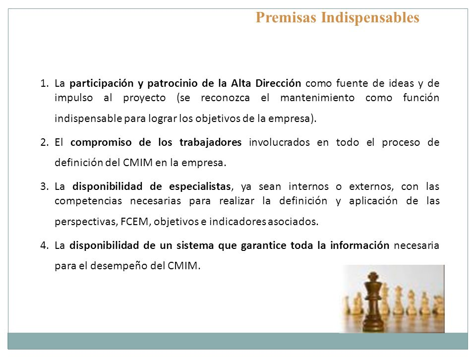 Premisas Indispensables 1.La participación y patrocinio de la Alta Dirección como fuente de ideas y de impulso al proyecto (se reconozca el mantenimie