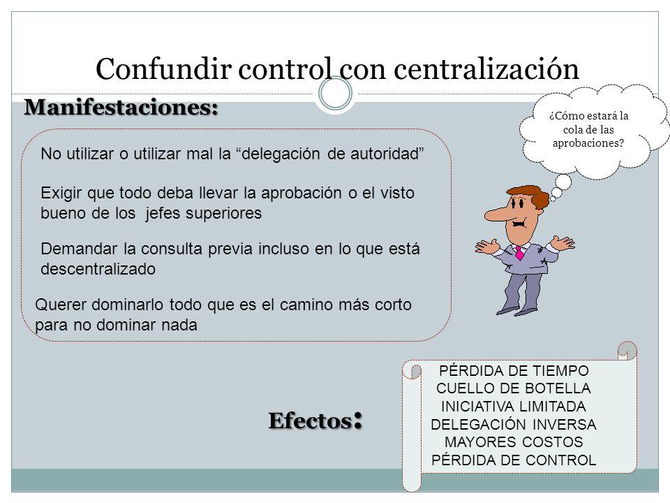Confundir control con centralización ¿Cómo estará la cola de las aprobaciones? Manifestaciones: No utilizar o utilizar mal la delegación de autoridad