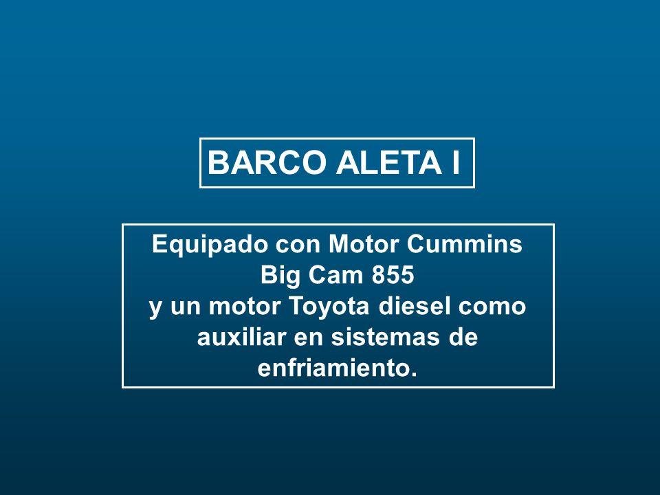 BARCO ALETA I Equipado con Motor Cummins Big Cam 855 y un motor Toyota diesel como auxiliar en sistemas de enfriamiento.