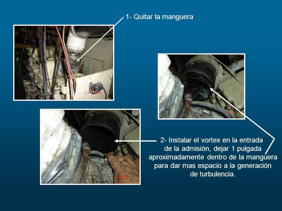 1- Quitar la manguera 2- Instalar el vortex en la entrada de la admisión, dejar 1 pulgada aproximadamente dentro de la manguera para dar mas espacio a