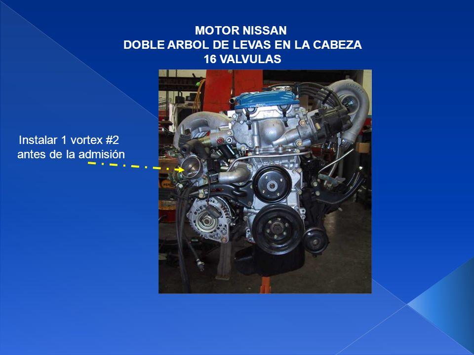 MOTOR NISSAN DOBLE ARBOL DE LEVAS EN LA CABEZA 16 VALVULAS Instalar 2 vortex #2, uno antes de la entrada de la admisión y otro a la salida del intercooler