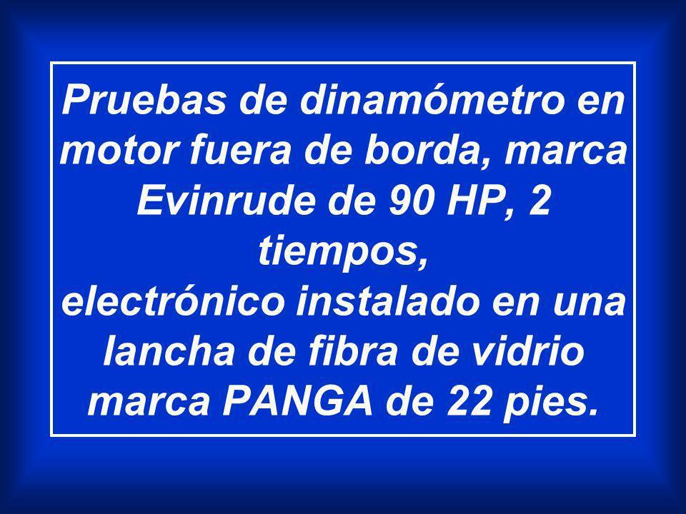 Pruebas de dinamómetro en motor fuera de borda, marca Evinrude de 90 HP, 2 tiempos, electrónico instalado en una lancha de fibra de vidrio marca PANGA