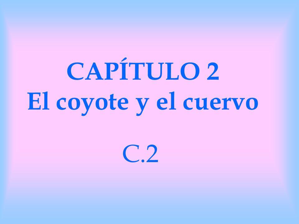 CAPÍTULO 2 El coyote y el cuervo C.2