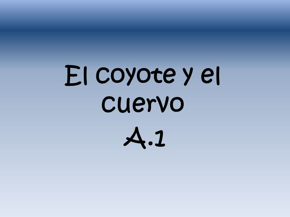 A.1 estructuras tiene hambre she or he is hungry se esconde she or he hides el cuervo the crow