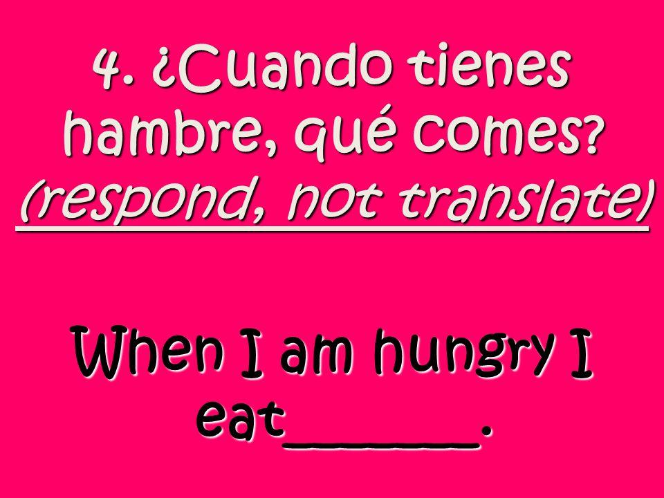 5. ¿Cuándo o dónde te escondes? I hide when/in….