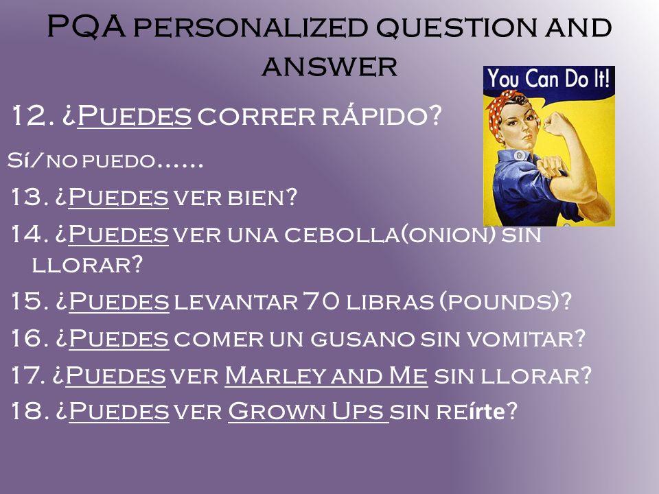 PQA personalized question and answer 12. ¿Puedes correr rápido? S í /no puedo …… 13. ¿Puedes ver bien? 14. ¿Puedes ver una cebolla(onion) sin llorar?
