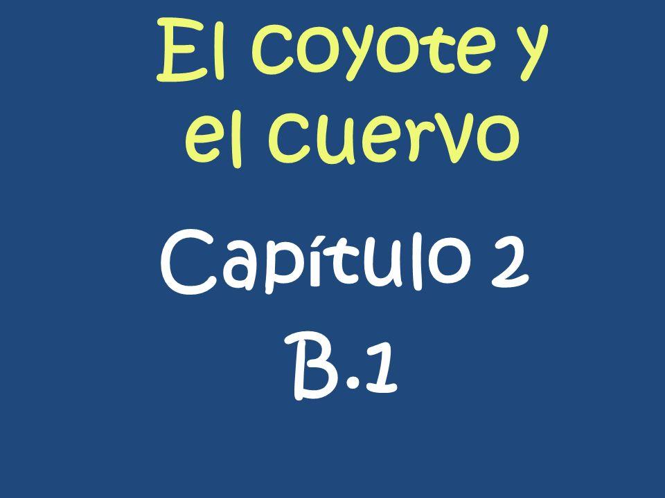 El coyote y el cuervo Cap í tulo 2 B.1