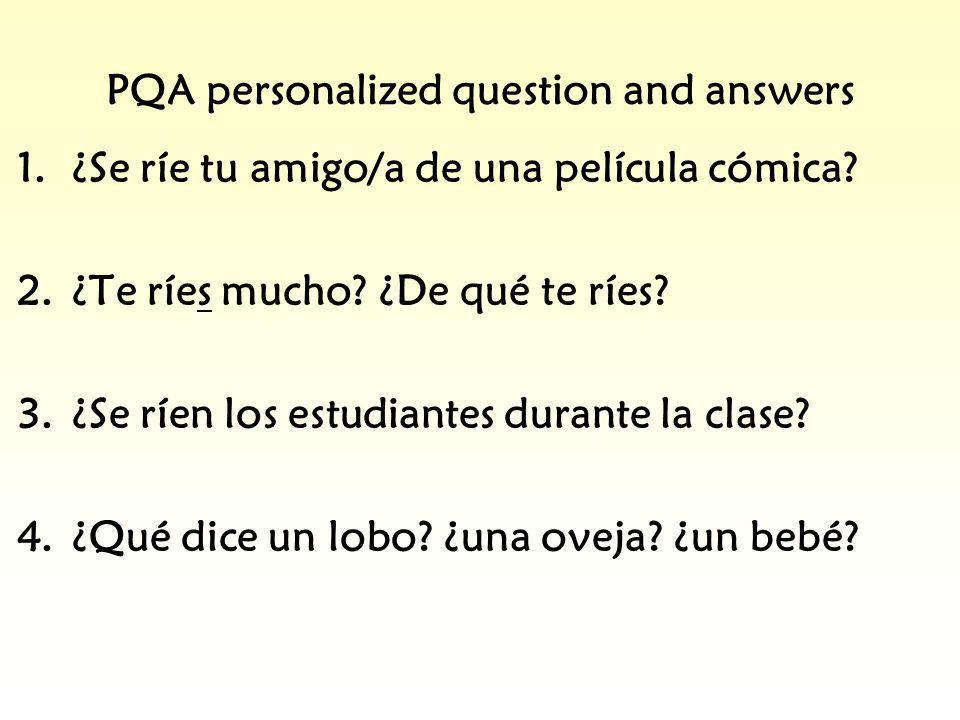 PQA personalized question and answers 1.¿Se ríe tu amigo/a de una película cómica? 2.¿Te ríes mucho? ¿De qué te ríes? 3.¿Se ríen los estudiantes duran