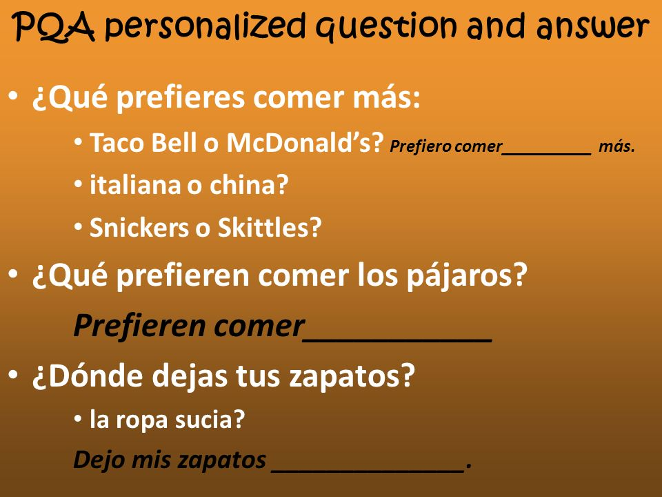 PQA personalized question and answer ¿Qué prefieres comer más: Taco Bell o McDonalds? Prefiero comer__________ más. italiana o china? Snickers o Skitt