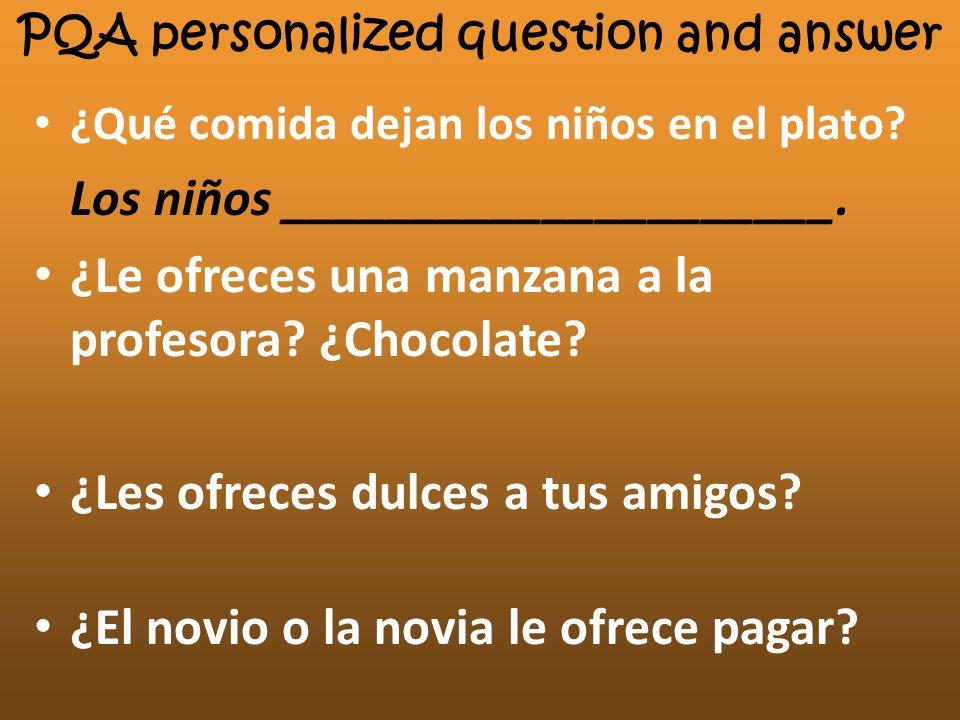 PQA personalized question and answer ¿Qué comida dejan los niños en el plato? Los niños _____________________. ¿Le ofreces una manzana a la profesora?