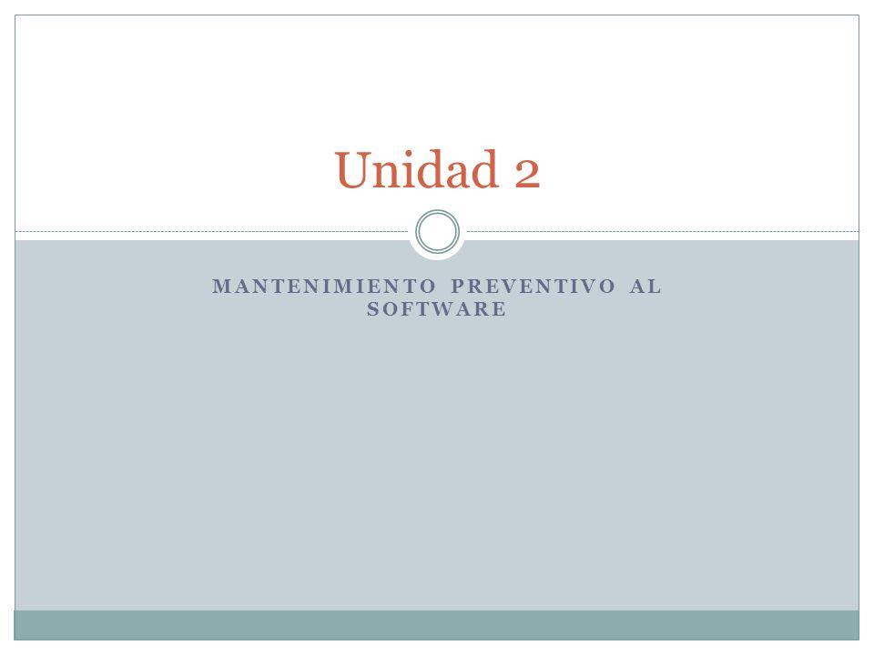 MANTENIMIENTO PREVENTIVO AL SOFTWARE Unidad 2