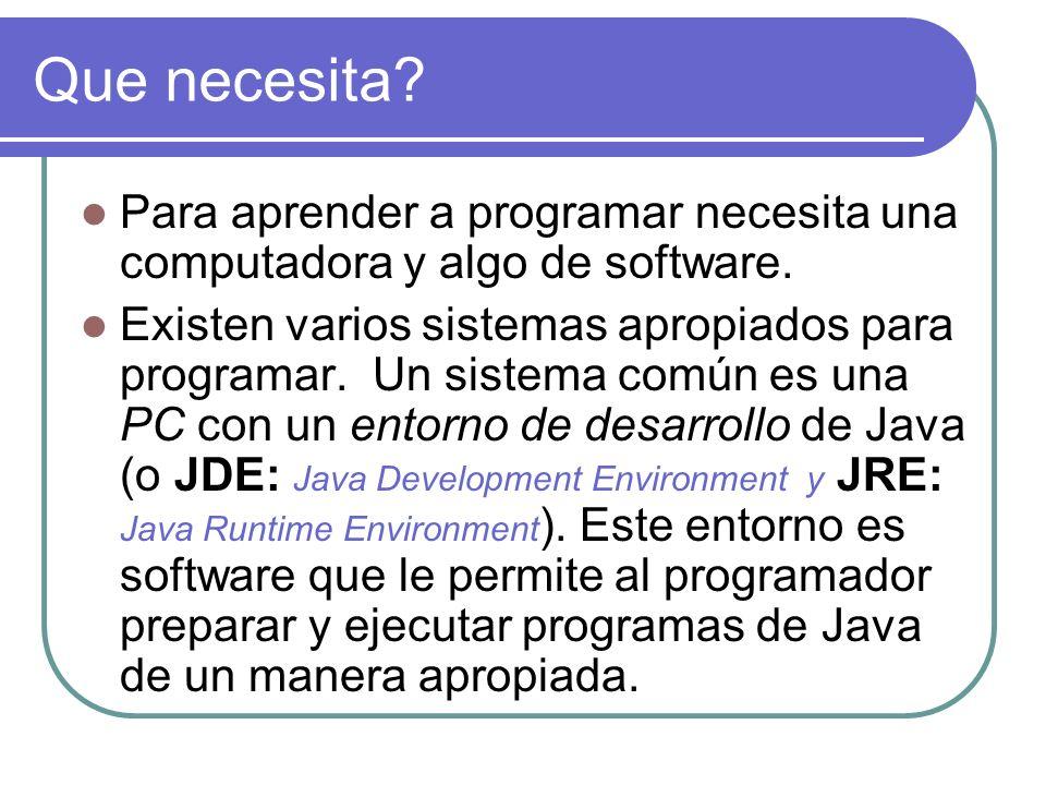 Que necesita? Para aprender a programar necesita una computadora y algo de software. Existen varios sistemas apropiados para programar. Un sistema com