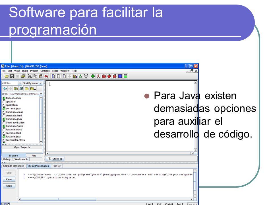 Software para facilitar la programación Para Java existen demasiadas opciones para auxiliar el desarrollo de código.