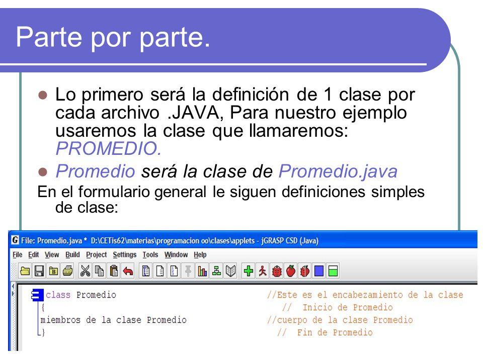 Parte por parte. Lo primero será la definición de 1 clase por cada archivo.JAVA, Para nuestro ejemplo usaremos la clase que llamaremos: PROMEDIO. Prom