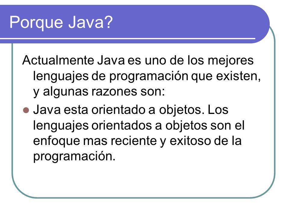 Porque Java? Actualmente Java es uno de los mejores lenguajes de programación que existen, y algunas razones son: Java esta orientado a objetos. Los l
