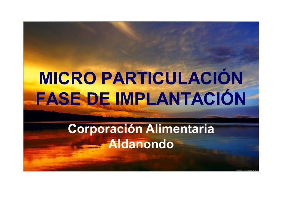 MICRO PARTICULACIÓN FASE DE IMPLANTACIÓN Corporación Alimentaria Aldanondo
