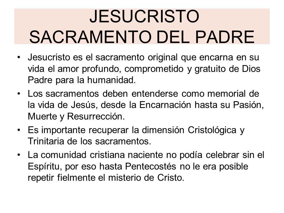 JESUCRISTO SACRAMENTO DEL PADRE Jesucristo es el sacramento original que encarna en su vida el amor profundo, comprometido y gratuito de Dios Padre pa