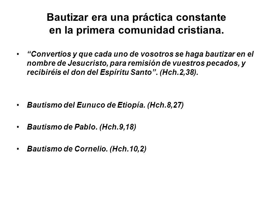 Bautizar era una práctica constante en la primera comunidad cristiana. Convertios y que cada uno de vosotros se haga bautizar en el nombre de Jesucris