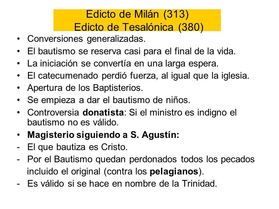 Edicto de Milán (313) Edicto de Tesalónica (380) Conversiones generalizadas. El bautismo se reserva casi para el final de la vida. La iniciación se co