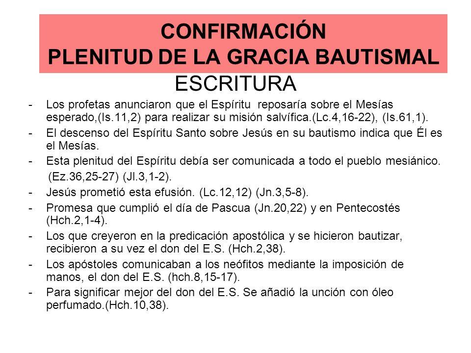 CONFIRMACIÓN PLENITUD DE LA GRACIA BAUTISMAL ESCRITURA -Los profetas anunciaron que el Espíritu reposaría sobre el Mesías esperado,(Is.11,2) para real