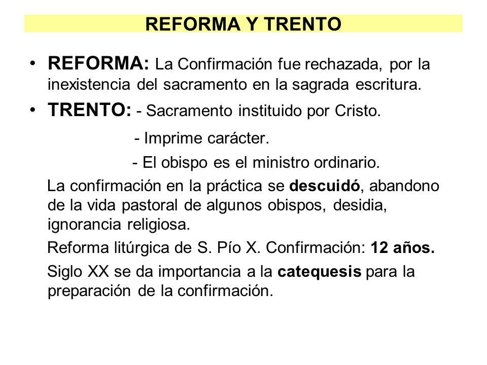 REFORMA Y TRENTO REFORMA: La Confirmación fue rechazada, por la inexistencia del sacramento en la sagrada escritura. TRENTO: - Sacramento instituido p