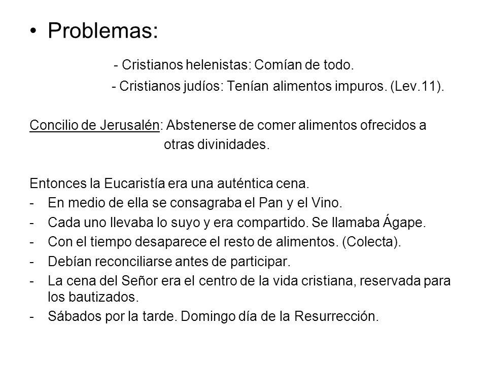 Problemas: - Cristianos helenistas: Comían de todo. - Cristianos judíos: Tenían alimentos impuros. (Lev.11). Concilio de Jerusalén: Abstenerse de come