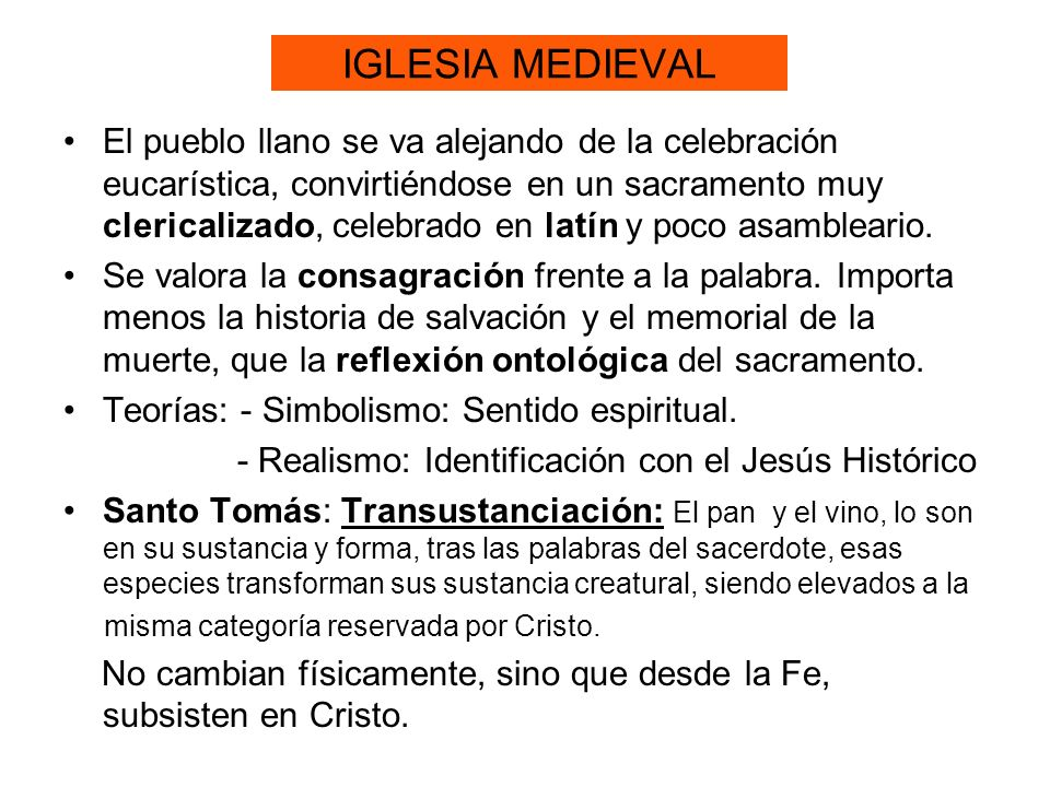 IGLESIA MEDIEVAL El pueblo llano se va alejando de la celebración eucarística, convirtiéndose en un sacramento muy clericalizado, celebrado en latín y