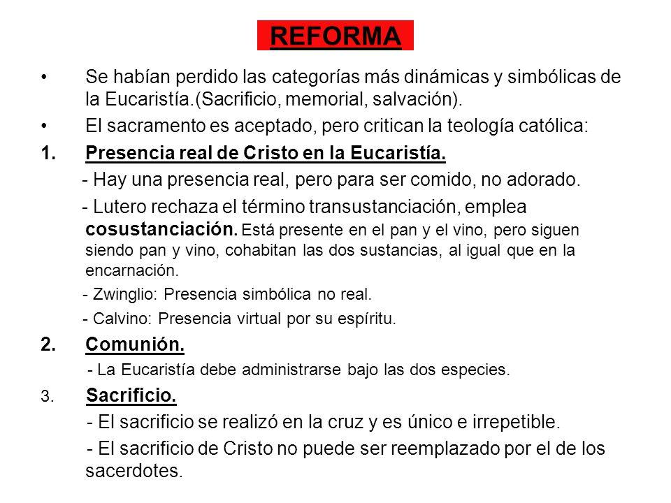 REFORMA Se habían perdido las categorías más dinámicas y simbólicas de la Eucaristía.(Sacrificio, memorial, salvación). El sacramento es aceptado, per