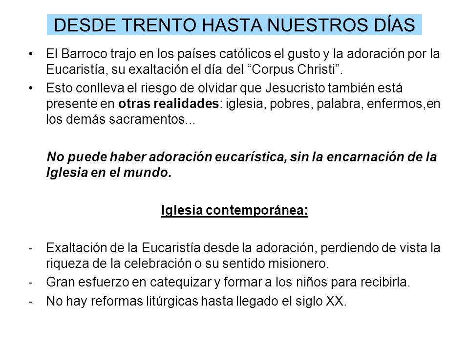 DESDE TRENTO HASTA NUESTROS DÍAS El Barroco trajo en los países católicos el gusto y la adoración por la Eucaristía, su exaltación el día del Corpus C