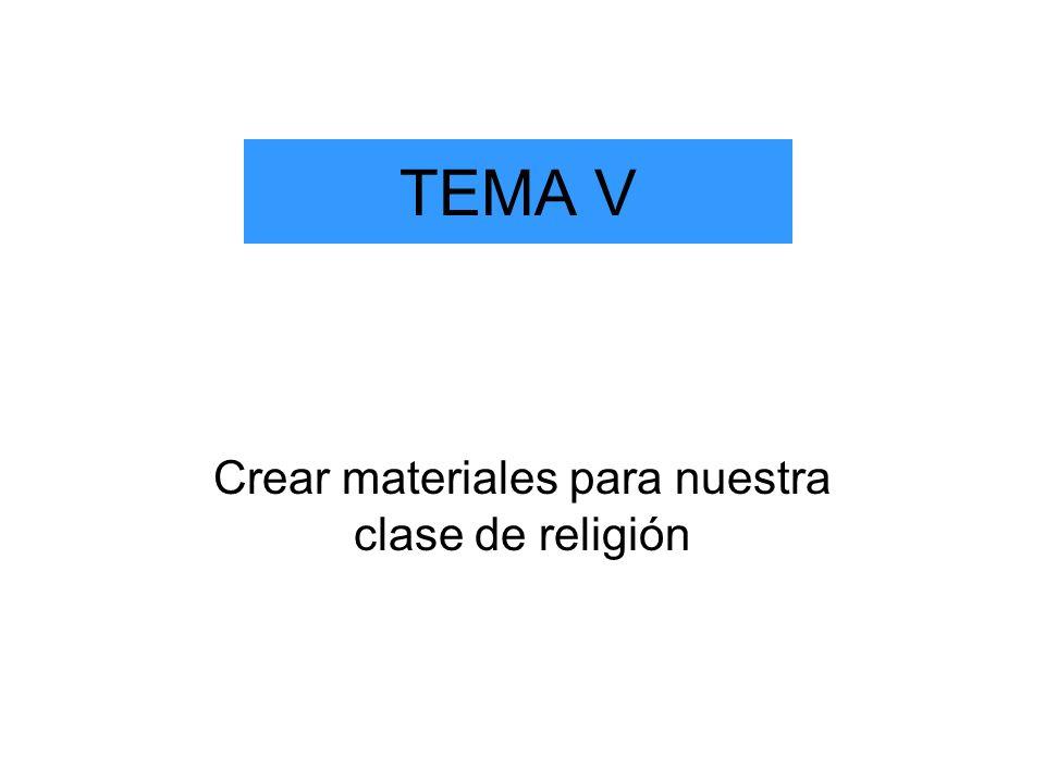 TEMA V Crear materiales para nuestra clase de religión