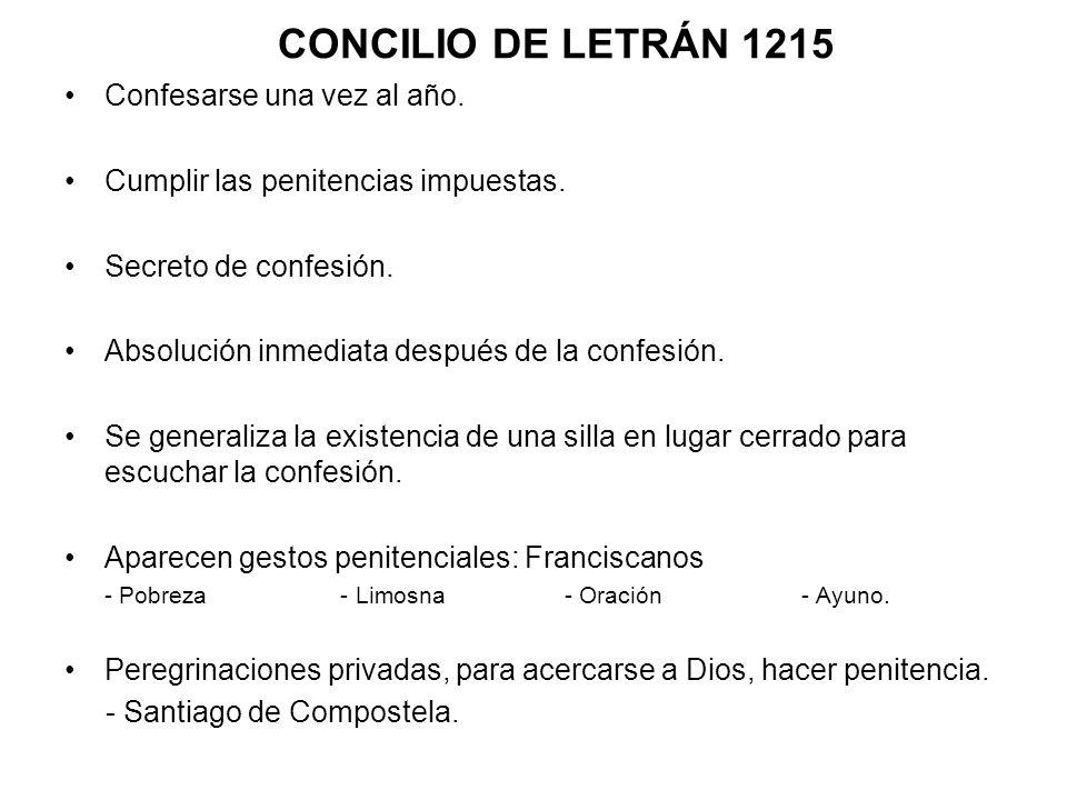 CONCILIO DE LETRÁN 1215 Confesarse una vez al año. Cumplir las penitencias impuestas. Secreto de confesión. Absolución inmediata después de la confesi
