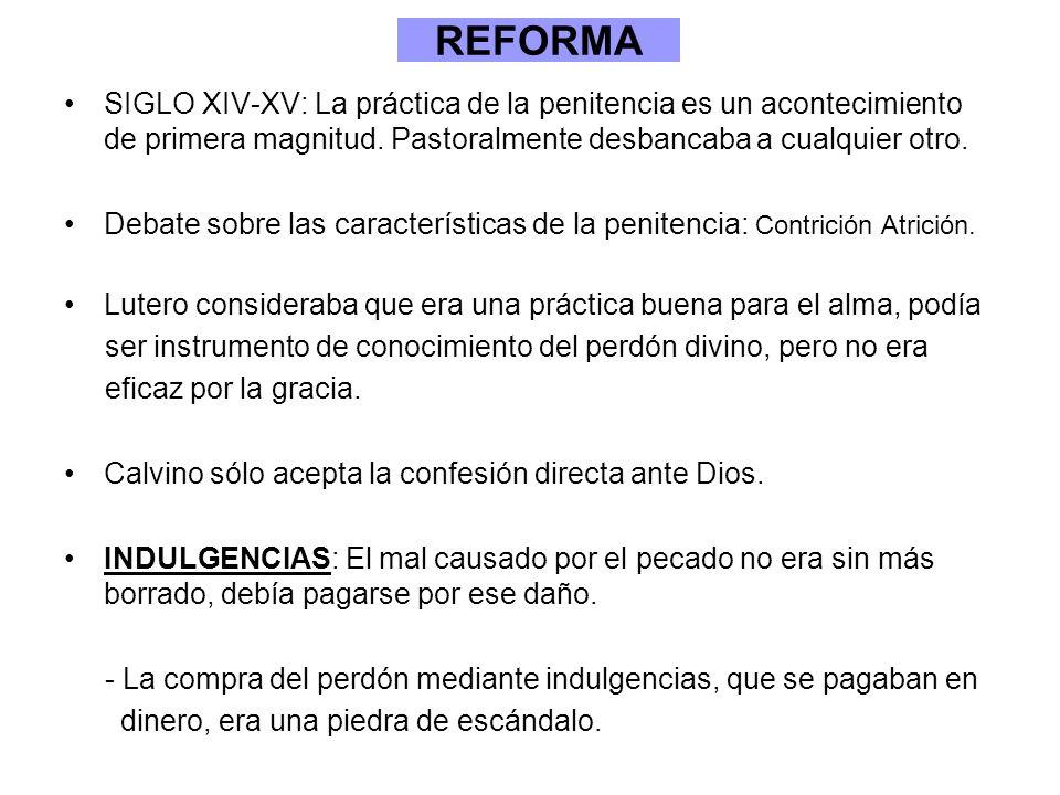 REFORMA SIGLO XIV-XV: La práctica de la penitencia es un acontecimiento de primera magnitud. Pastoralmente desbancaba a cualquier otro. Debate sobre l