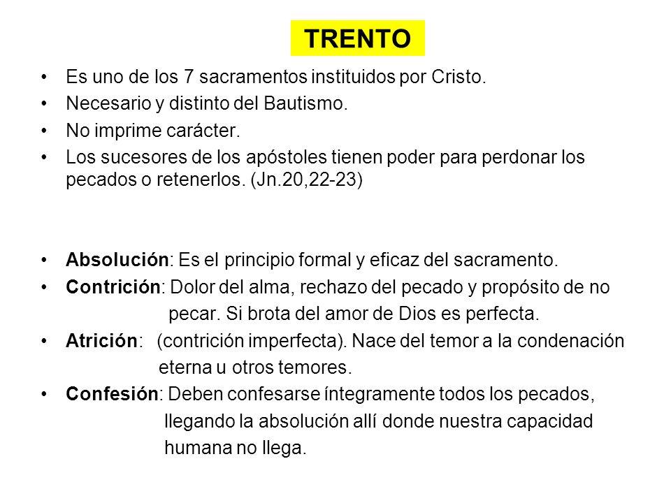 TRENTO Es uno de los 7 sacramentos instituidos por Cristo. Necesario y distinto del Bautismo. No imprime carácter. Los sucesores de los apóstoles tien