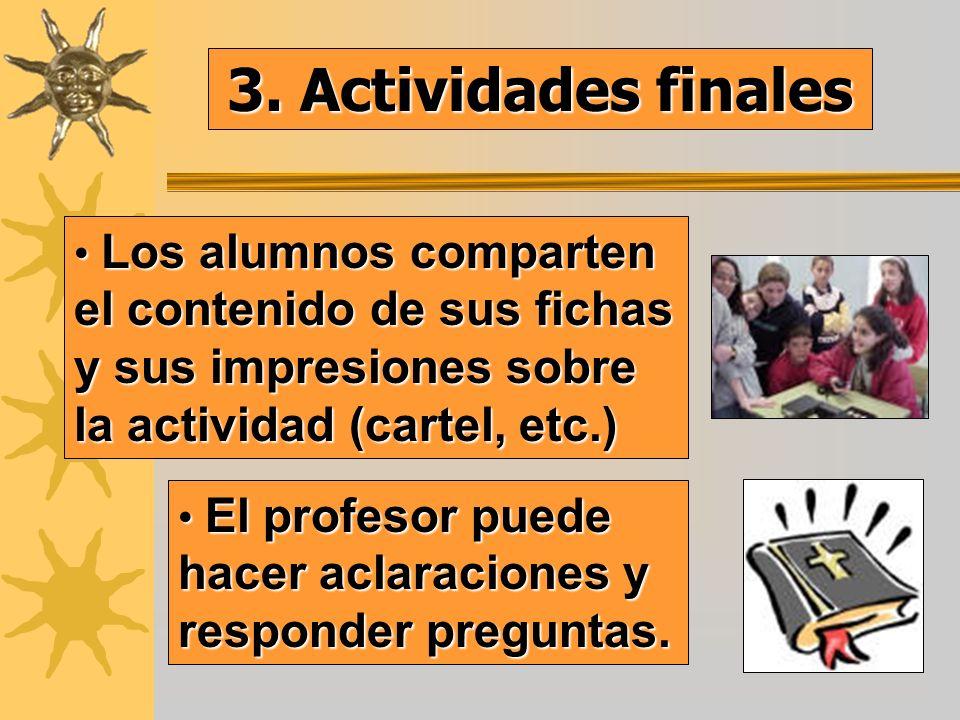 Los alumnos comparten el contenido de sus fichas y sus impresiones sobre la actividad (cartel, etc.) Los alumnos comparten el contenido de sus fichas y sus impresiones sobre la actividad (cartel, etc.) 3.