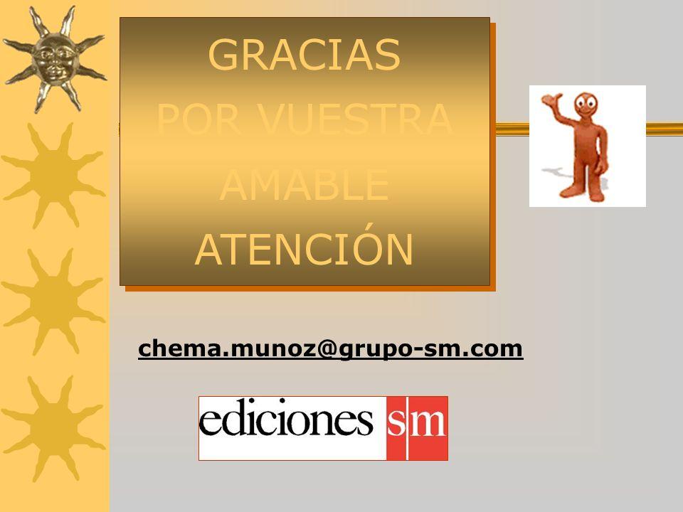 GRACIAS POR VUESTRA AMABLE ATENCIÓN GRACIAS POR VUESTRA AMABLE ATENCIÓN chema.munoz@grupo-sm.com