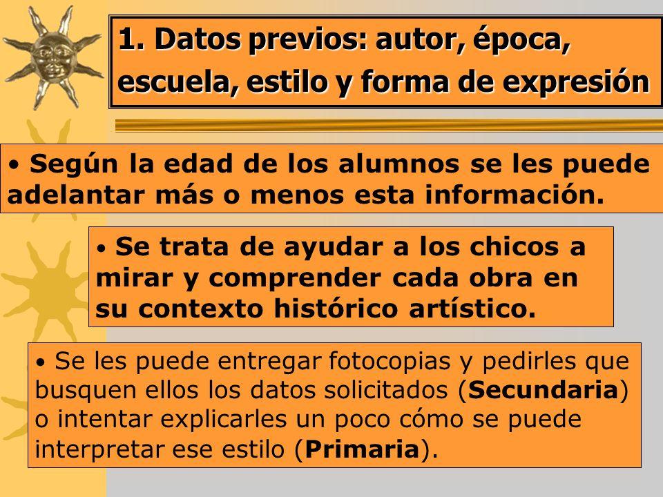 1. Datos previos: autor, época, escuela, estilo y forma de expresión Según la edad de los alumnos se les puede adelantar más o menos esta información.